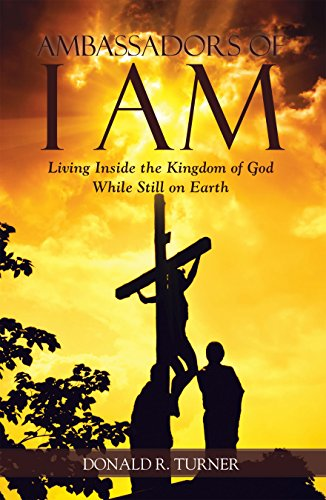 Ambassadors of I Am: Living Inside the Kingdom of God While Still on Earth