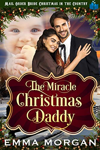 The Miracle Christmas Daddy (Mail Order Bride Christmas in the Country Book 3)