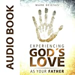 Experiencing God's Love as Your Father | Mark DeJesus