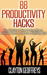 Productivity Hacks: 88 Key Habits on How to Beat Stress, Achieve Goals, and Live a Fulfilling Life
