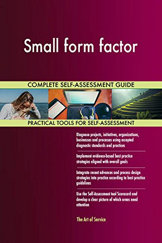 Small form factor All-Inclusive Self-Assessment - More than 660 Success Criteria, Instant Visual Insights, Comprehensive Spreadsheet Dashboard, Auto-Prioritized for Quick Results