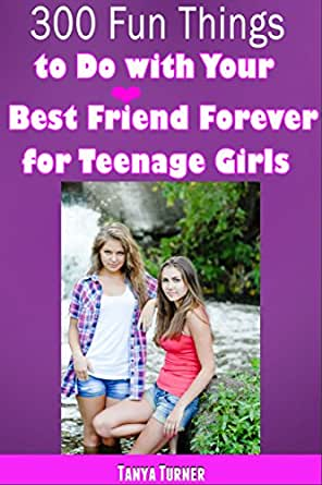 fun things to do with friends at home 300 things to do with your best friend forever for 29905