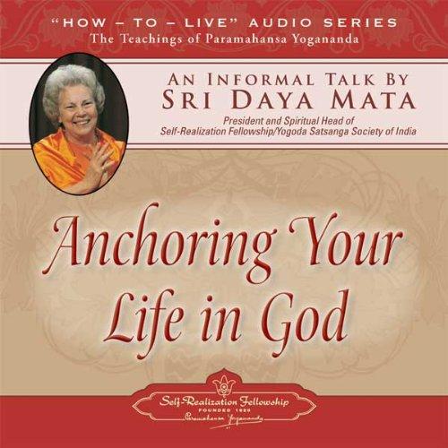 - Anchoring Your Life in God: An Informal Talk by Sri Daya Mata
