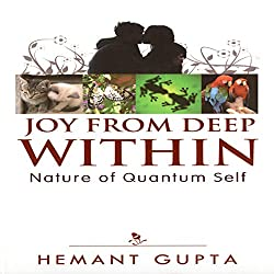 Joy from Deep Within: True Nature of Your Quantum Self