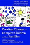 img - for Creating Change for Complex Children and their Families: A Multi-Disciplinary Approach to Multi-Family Work book / textbook / text book