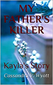 MY FATHER'S KILLER: Kayla's Story (English Edition) de [Wyatt, Cassandra V.]