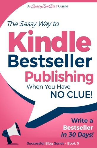 Kindle Bestseller Publishing: Write a Bestseller in 30 Days! (Beginner Internet Marketing Series) (Volume 5)