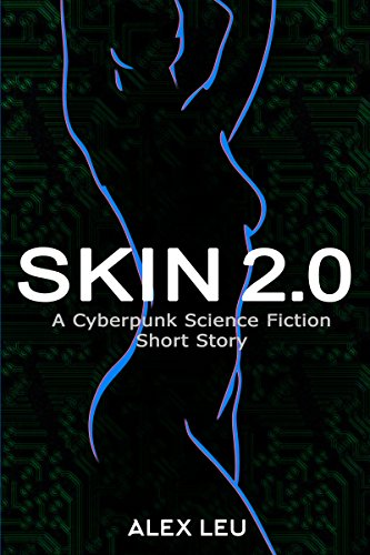 Skin 2.0: A Cyberpunk Science Fiction Short Story (The Cyborg Sectors Series Book 1)