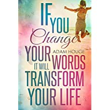 If You Change Your Words It Will Transform Your Life