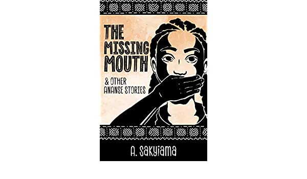 The Missing Mouth and Other Ananse Stories (African Fireside Classics Book 3)