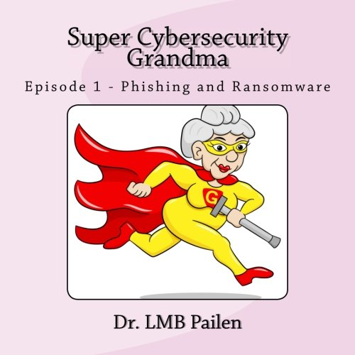 Super Cybersecurity Grandma: Episode 1 - Phishing and Ransomware (Volume 1)
