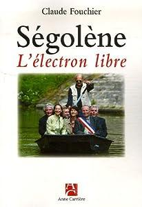 Paperback S�©gol�¨ne l'�©lectron libre : Chroniques picto-charentaises Comment elle gouverne la r�©gion Poitou-Charente [French] Book