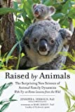 Raised by Animals: The Surprising New Science of Animal Family Dynamics