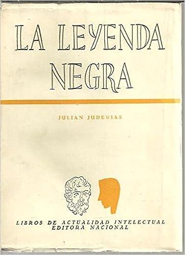 LA LEYENDA NEGRA. ESTUDIOS ACERCA DEL CONCEPTO DE ESPAÑA EN EL ...