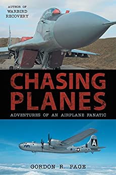 Chasing Planes: Adventures of an Airplane Fanatic by [Gordon R. Page]