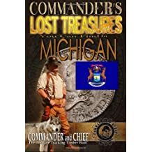 Commander's Lost Treasures You Can Find In Michigan: Follow the Clues and Find Your Fortunes! (Volume 1)