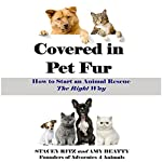 Covered in Pet Fur: How to Start an Animal Rescue | Stacey Ritz
