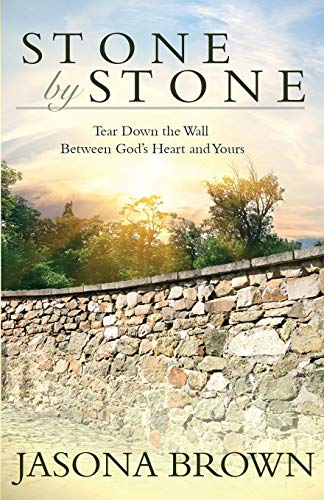 Stone by Stone: Tear Down the Wall Between God's Heart and Yours