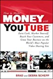 How to Make Money with YouTube: Earn Cash, Market Yourself, Reach Your Customers, and Grow Your Business on the World's Most Popular Video-Sharing Site