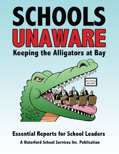 Schools Unaware: Keeping the Alligators at Bay: Essential Reports for School Leaders