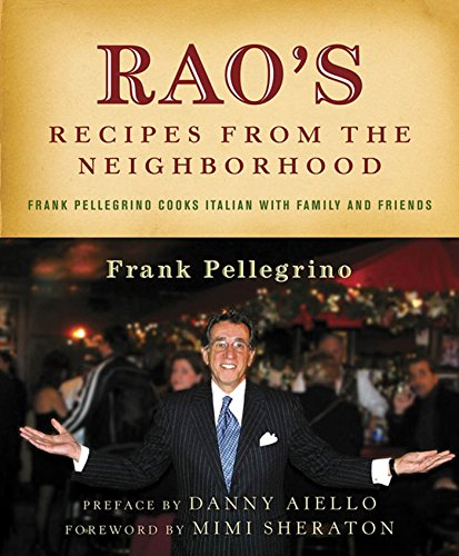 Rao's Recipes from the Neighborhood: Frank Pellegrino Cooks Italian with Family and Friends (Dinner Sheraton)