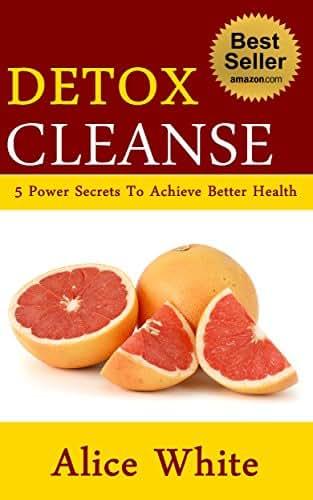 Detox Cleanse: 5 Powerful Secrets To Achieve Better Health