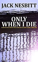 ONLY WHEN I DIE: A DETECTIVE INSPECTOR CHARLOTTE HOPE CRIME THRILLER