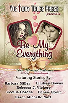 Be My Everything by [Miller, Barbara, Downs, Lindsay, Vickery, Rebecca J., Corona, Cecilia, Stout, Denise, Nutt, Karen Michelle]