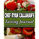 Chef Ryan Callahan's Tasting Journal: Take professional notes during and after cancer treatment the same way this Chef does.