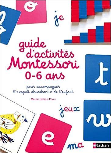 Guide D Activites Montessori 0 A 6 Ans Pour Accompagner L