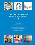 The Art and Wisdom of Healthy Living II, George J. Kljajic  M.Sc., 1467033170