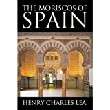 The Moricos of Spain, Lea, Henry Charles, 8187570385