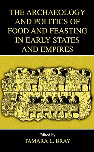The Archaeology and Politics of Food and Feasting in Early States and Empires