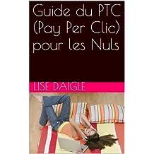 Guide du PTC (Pay Per Clic) pour les Nuls (French Edition)