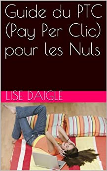 guide du ptc pay per clic pour les nuls french edition ebook lise daigle. Black Bedroom Furniture Sets. Home Design Ideas