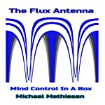 The Flux Antenna: Mind Control in a Box | Michael Mathiesen