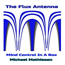 The Flux Antenna: Mind Control in a Box Audiobook by Michael Mathiesen Narrated by Michael Mathiesen