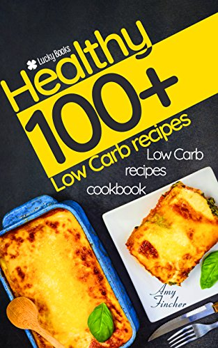 Low carb recipes cookbook. 100+ healthy low carb recipes: The most popular and easy low carb recipes. Low carb slow cooker cookbook by Amy Fincher, Lucky Books