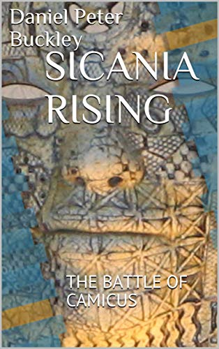 Book: SICANIA RISING - THE BATTLE OF CAMICUS by Daniel Peter Buckley