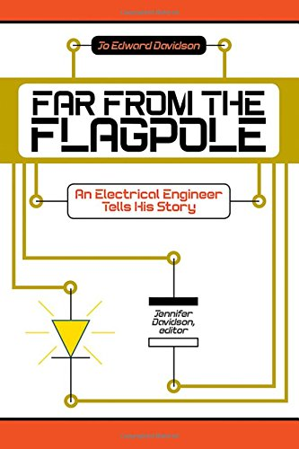 Far from the Flagpole: An Electrical Engineer Tells His Story