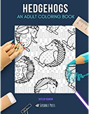 HEDGEHOGS: AN ADULT COLORING BOOK: A Hedgehogs Coloring Book For Adults