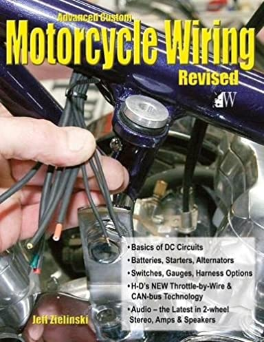 advanced custom motorcycle wiring revised edition jeff zielinski rh amazon com Motorcycle Wiring Harness Motorcycle Wiring Harness