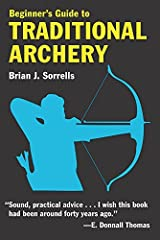 Beginner's Guide to Traditional Archery by Brian J. Sorrells (2004-07-15) Paperback