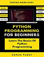 Python Programming For Beginners: Learn The Basics Of Python Programming Cover