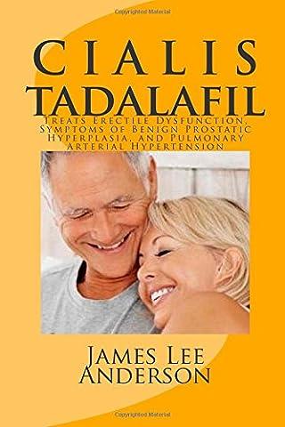 C I A L I S (Tadalafil): Treats Erectile Dysfunction, Symptoms of Benign Prostatic Hyperplasia, and Pulmonary Arterial - Erectile Dysfunction Cialis
