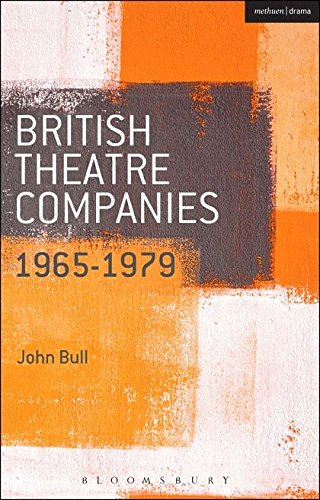 British Theatre Companies: 1965-1979: CAST, The People Show, Portable Theatre, Pip Simmons Theatre Group, Welfare State International, 7:84 Theatre ... Theatre Companies: From Fringe to Mainstream)