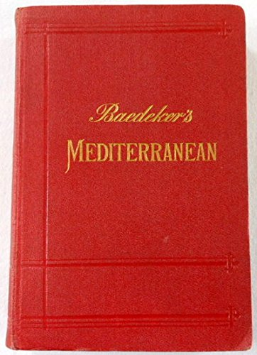 The Mediterranean. Seaports and Sea Routes Including Madiera, The Canary Islands, The Coast of Morocco, Algeria, and Tunisia. Handbook for Travellers
