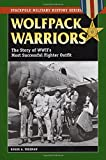 Wolfpack Warriors: The Story of World War II's Most Successful Fighter Outfit (Stackpole Military History Series)