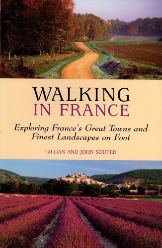 Walking in France: Exploring France's Great Towns and Finest Landscapes on Foot (Walking Guides)