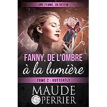Butterfly: Une chanson peut-elle changer une vie ? (Fanny, de l'ombre à la lumière t. 2) (French Edition)